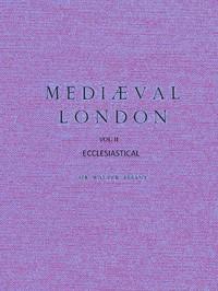 Cover of Mediæval London, Volume 2: Ecclesiastical