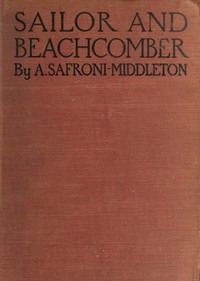 Cover of Sailor and beachcomber Confessions of a life at sea, in Australia, and amid the islands of the Pacific