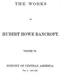 Cover of History of Central America, Volume 1, 1501-1530 The Works of Hubert Howe Bancroft, Volume 6