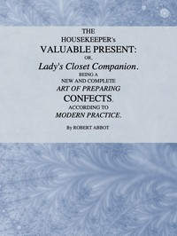Cover of The Housekeeper's Valuable Present; Or, Lady's Closet Companion Being a New and Complete Art of Preparing Confects, According to Modern Practice