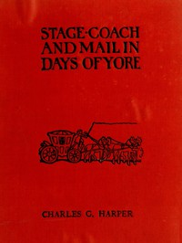 Stage-coach and Mail in Days of Yore, Volume 1 (of 2)A picturesque history of the coaching age