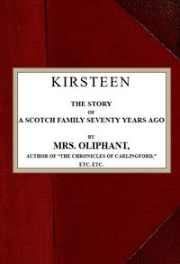 Cover of Kirsteen: The Story of a Scotch Family Seventy Years Ago