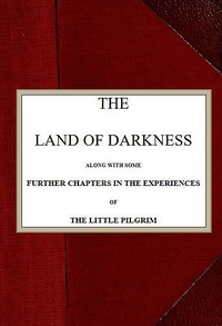 Cover of The Land of Darkness Along with Some Further Chapters in the Experiences of the Little Pilgrim