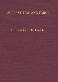 Cover of Superstition and Force Essays on the Wager of Law, the Wager of Battle, the Ordeal, Torture