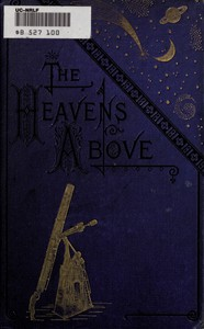 Cover of The Heavens Above: A Popular Handbook of Astronomy
