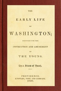 The Early Life of WashingtonDesigned for the Instruction and Amusement of the Young