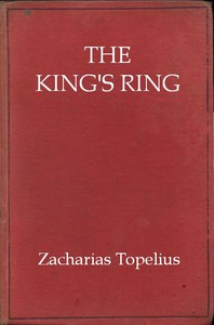 Cover of The King's Ring Being a Romance of the Days of Gustavus Adolphus and the Thirty Years' War