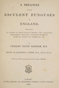 Cover of A treatise on the esculent funguses of England containing an account of their classical history, uses, characters, development, structure, nutritious properties, modes of cooking and preserving, etc.