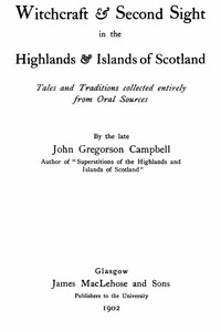 Witchcraft & Second Sight in the Highlands & Islands of ScotlandTales and Traditions Collected Entirely from Oral Sources