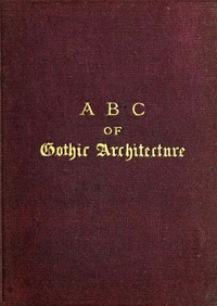 Cover of A B C of Gothic Architecture