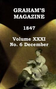 Graham's Magazine, Vol. XXXI, No. 6, December 1847