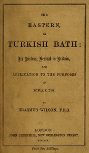 Cover of The Eastern, or Turkish Bath Its History, Revival in Britain, and Application to the Purposes of Health.
