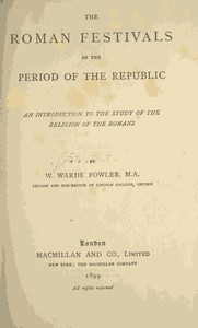 Cover of The Roman Festivals of the Period of the Republic An Introduction to the Study of the Religion of the Romans