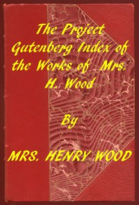 Index of the Project Gutenberg Works of Mrs. Henry Wood