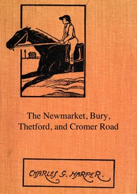The Newmarket, Bury, Thetford and Cromer RoadSport and history on an East Anglian turnpike