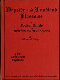 Wayside and Woodland BlossomsA Pocket Guide to British Wild-flowers for the Country Rambler