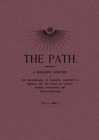 Cover of The Path, Vol. I.—1886-'7. A Magazine Devoted to the Brotherhood of Humanity, Theosophy in America, and the Study of Occult Science, Philosophy, and Aryan Literature.