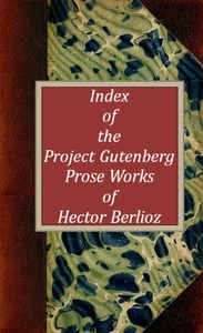 Index of the Project Gutenberg Prose Works of Hector Berlioz