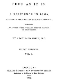 Peru as It Is, Volume 1 (of 2) A Residence in Lima, and Other Parts of the Peruvian Republic, Comprising an Account of the Social and Physical Features of That Country