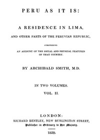 Peru as It Is, Volume 2 (of 2) A Residence in Lima, and Other Parts of the Peruvian Republic, Comprising an Account of the Social and Physical Features of That Country