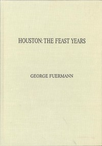 Houston: The Feast Years. An Illustrated Essay
