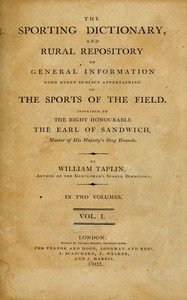 The Sporting Dictionary, and Rural Repository, Volume 1 (of 2) Of General Information upon Every Subject Appertaining to the Sports of the Field