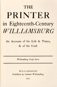 Cover of The Printer in Eighteenth-Century Williamsburg An Account of His Life & Times, & of His Craft