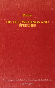 Cover of Debs: His Life, Writings and Speeches, with a Department of Appreciations