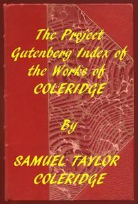 Index of the Project Gutenberg Works of Samuel Taylor Coleridge