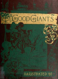 Cover of Three Good GiantsWhose Ancient Deeds are recorded in the Ancient Chronicles