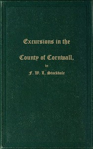 Cover of Excursions in the County of Cornwall Comprising a Concise Historical and Topographical Delineation of the Principal Towns and Villages, Together With Descriptions of the Residences of the Nobility and Gentry, Remains of Antiquity, and Every Other Interesting Object of Curiosity