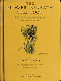 Cover of The Flower Beneath the Foot Being a record of the early life of St. Laura de Nazianzi and the times in which she lived