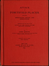 Attack of Fortified Places. Including Siege-works, Mining, and Demolitions. Prepared for the use of the Cadets of the United States Military Academy