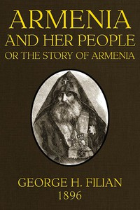 Armenia and Her People; or, The Story of Armenia by an Armenian