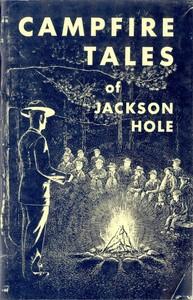Campfire Tales of Jackson Hole