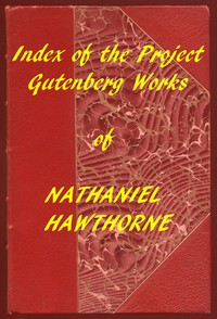 Index of the Project Gutenberg Works of Nathaniel Hawthorne
