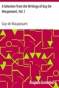 Cover of A Selection from the Writings of Guy De Maupassant, Vol. I