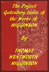 Index of the Project Gutenberg Works of Thomas Wentworth Higginson