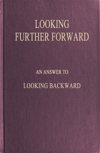 Cover of Looking Further ForwardAn Answer to Looking Backward by Edward Bellamy