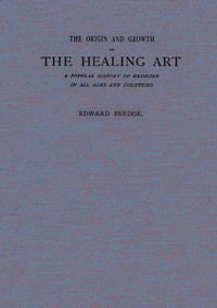 Cover of The Origin and Growth of the Healing ArtA Popular History of Medicine in All Ages and Countries