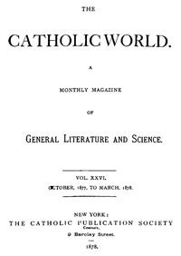 The Catholic World, Vol. 26, October, 1877, to March, 1878