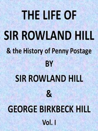 Cover of The Life of Sir Rowland Hill and the History of Penny Postage, Vol. 1 (of 2)