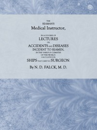 Cover of The Seaman's Medical InstructorIn a Course of Lectures on Accidents and Diseases Incident to Seamen