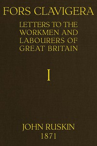 Fors Clavigera (Volume 1 of 8)Letters to the workmen and labourers of Great Britain