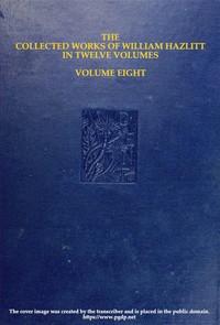 The Collected Works of William Hazlitt, Vol. 08 (of 12)