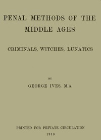 Cover of Penal Methods of the Middle Ages: Criminals, Witches, Lunatics