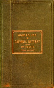 Cover of How to Use a Galvanic Battery in Medicine and SurgeryA Discourse Delivered Before the Hunterian Society, Third Edition