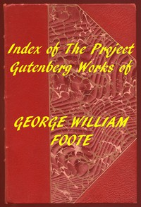 Index of the Project Gutenberg Works of George William Foote