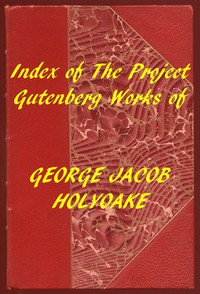 Index of the Project Gutenberg Works of George Jacob Holyoake