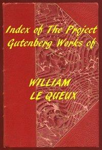 Index of the Project Gutenberg Works of William Le Queux